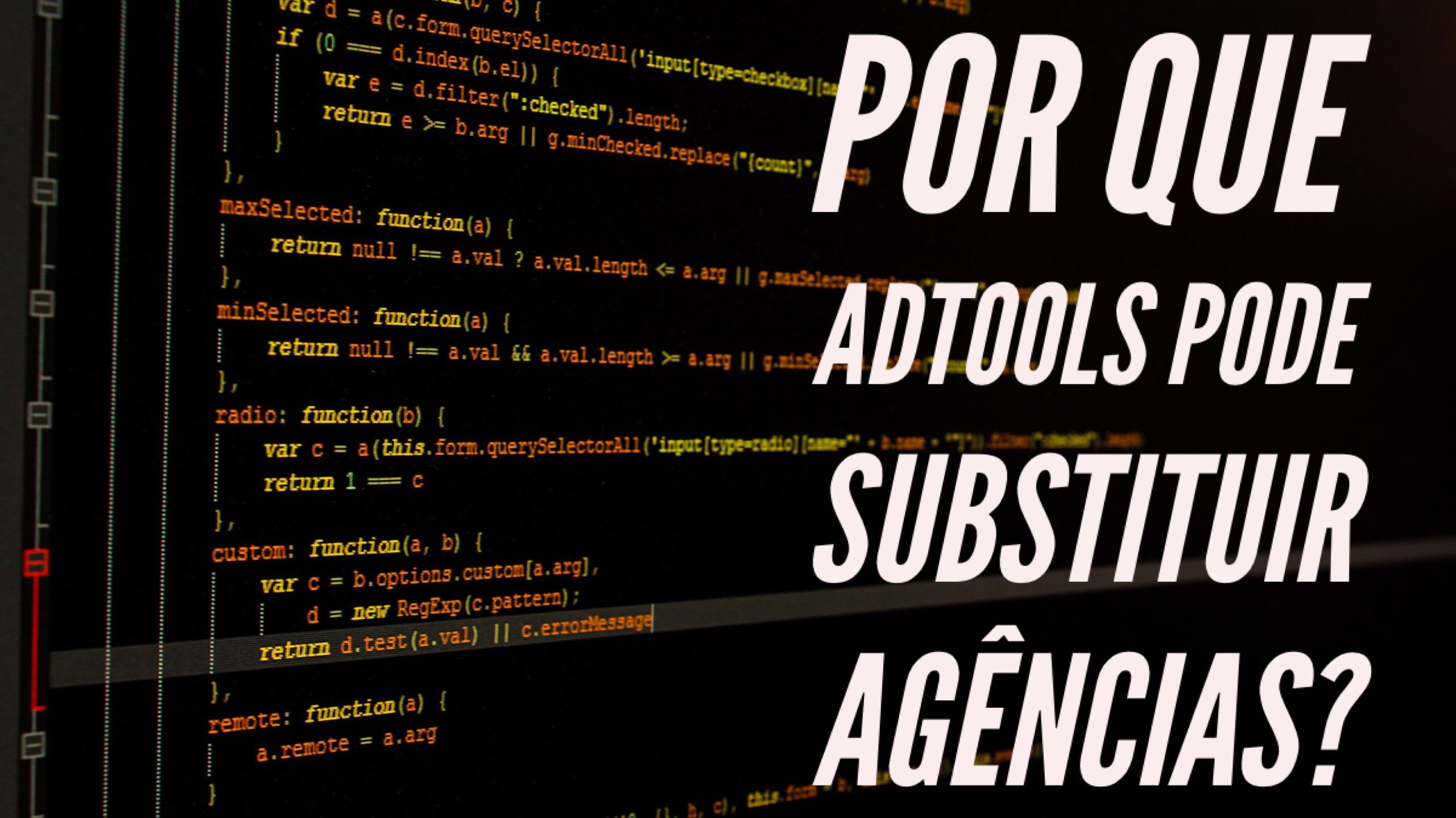 Por que AdTools pode substituir agências?